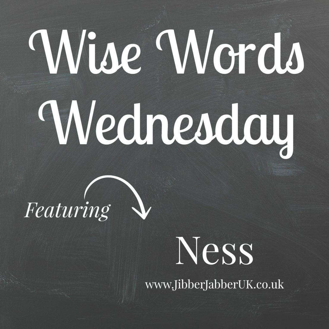 Wise Words Wednesday with Ness