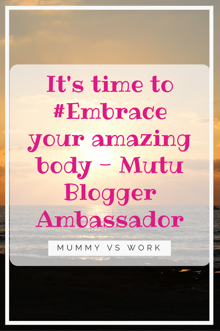 It's time to #Embrace your amazing body – Mutu Blogger Ambassador