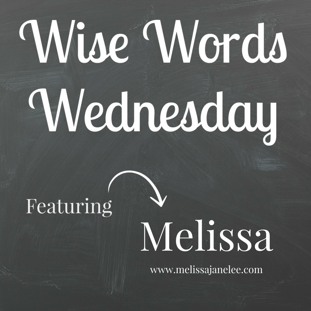 Wise Words Wednesday with Melissa
