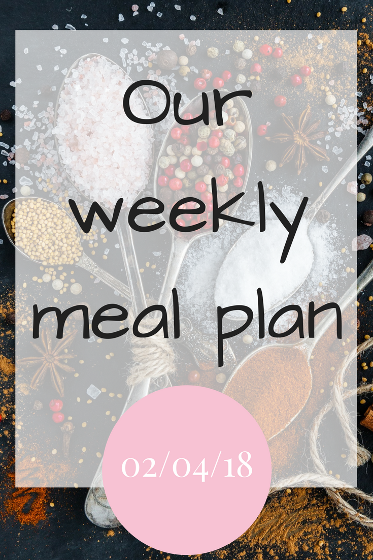 Our weekly meal plan 02/04/2018