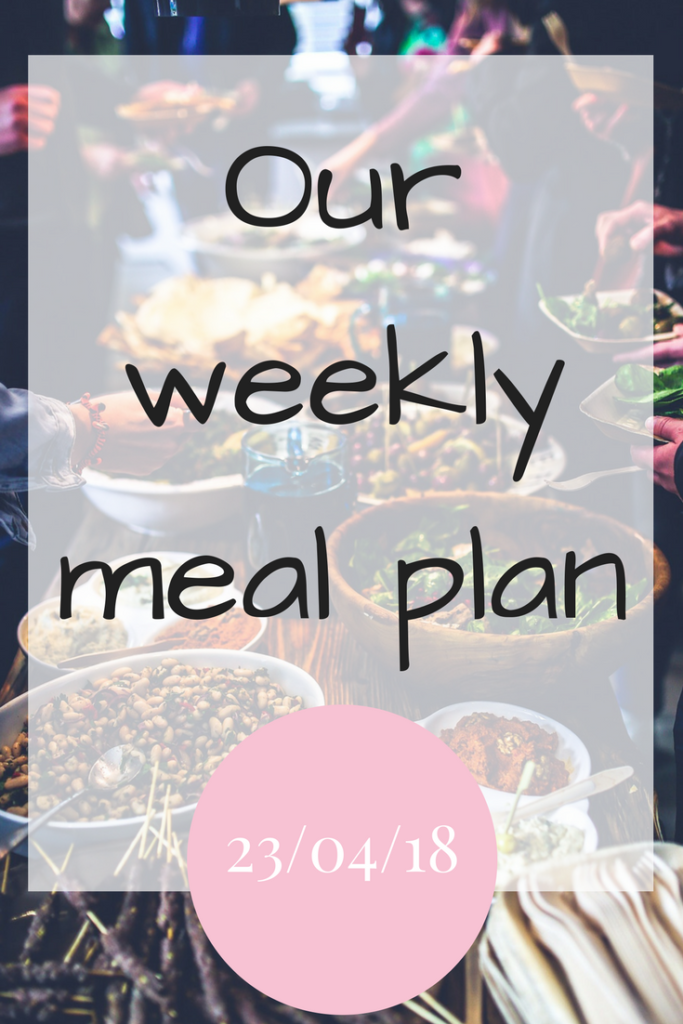 Our family meal plan for the week 23/04/2018