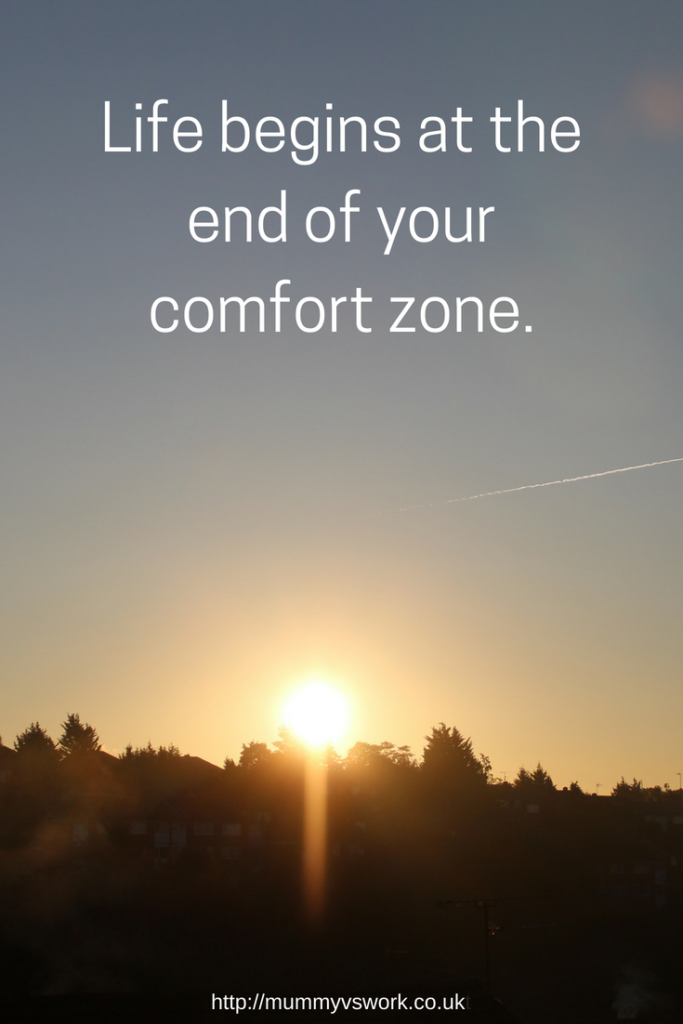 Life begins at the end of your comfort zone @Mummyvswork