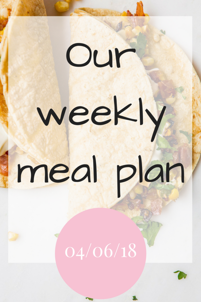 Our weekly meal plan 04/06/18