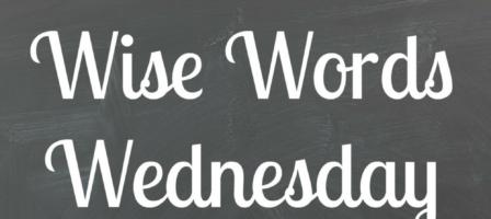Wise Words Wednesday with Stephanie