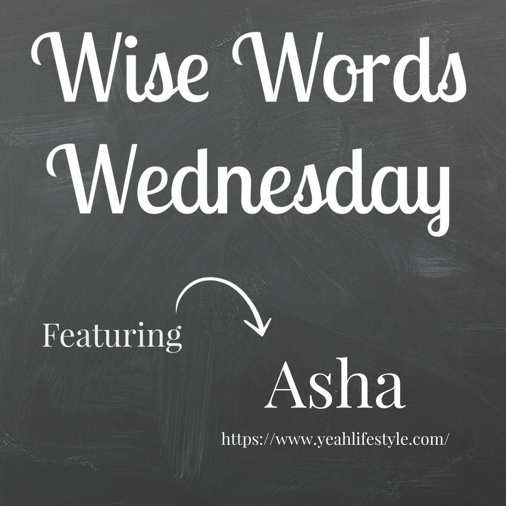 Wise Words Wednesday with Asha