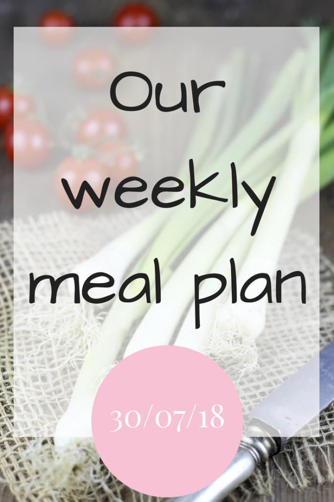 Our weekly meal plan 30th July 2018
