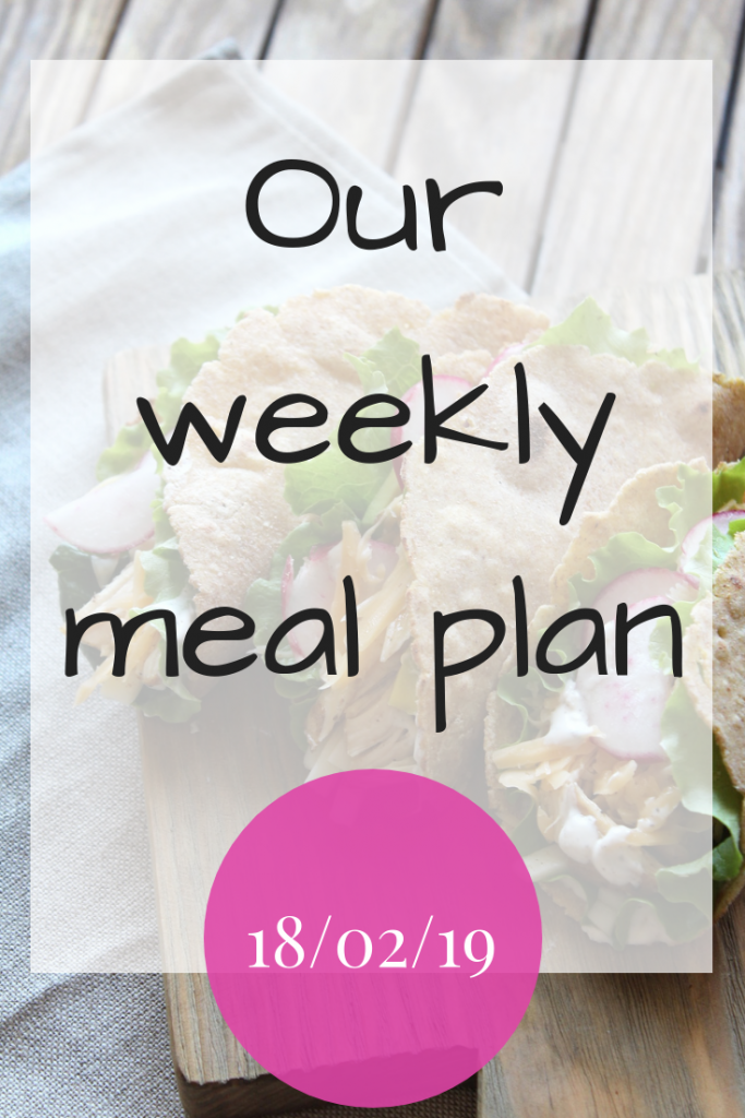 Our weekly meal plan - 18/02/19