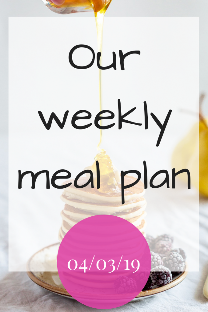 Our weekly meal plan - 04/03/19