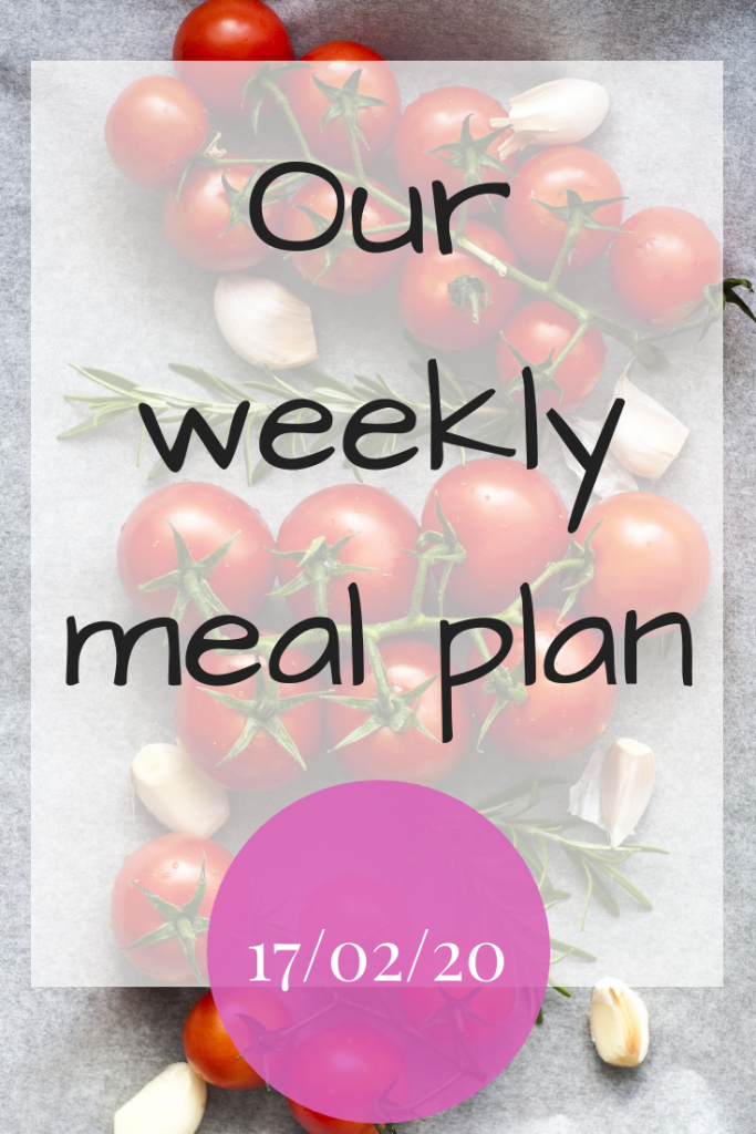 Our weekly meal plan - 17th February 2020