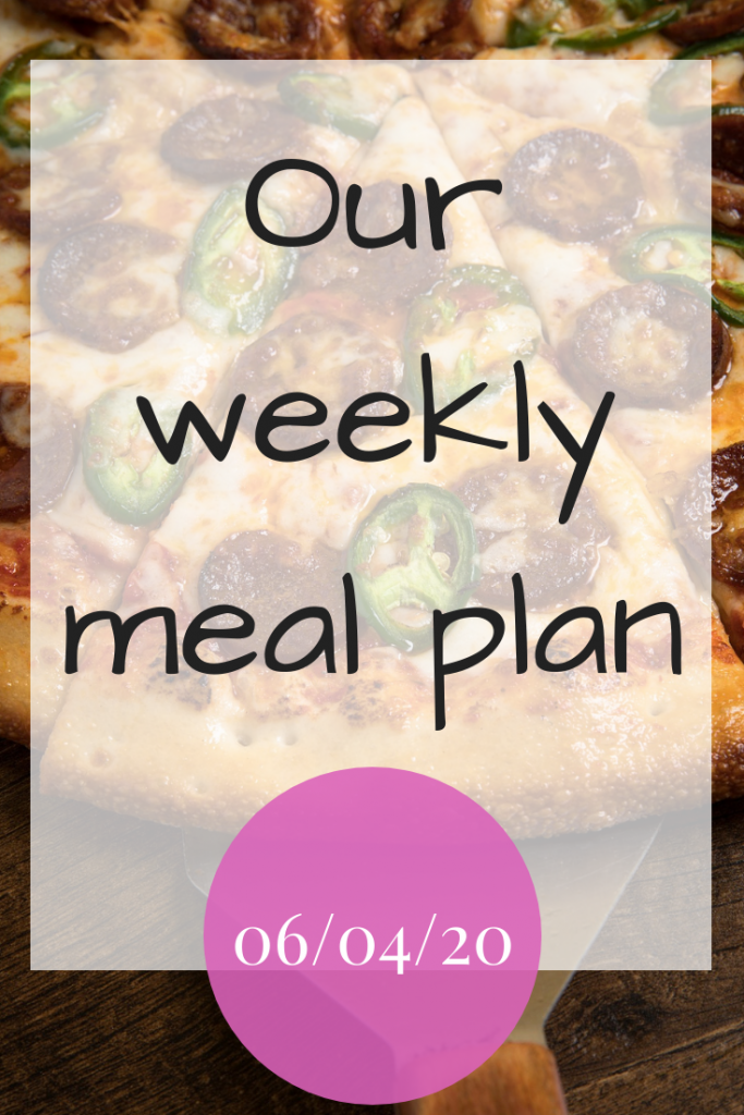 Our weekly meal plan - 6th April 2020