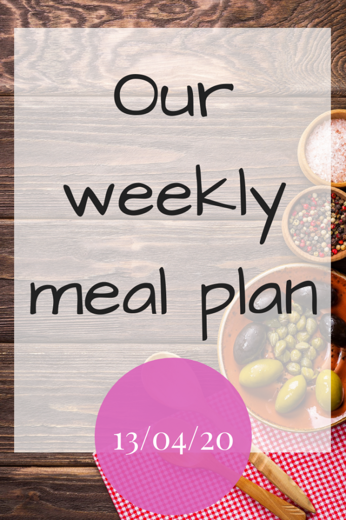 Our weekly meal plan - 13th April 2020