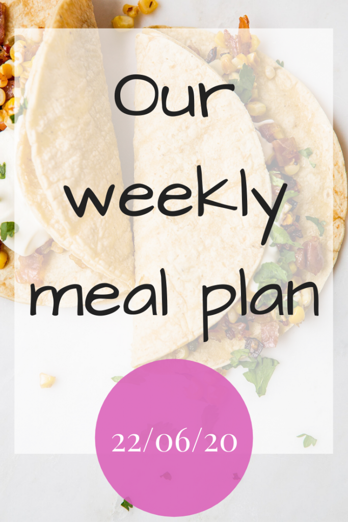Our weekly meal plan - 22nd June 2020