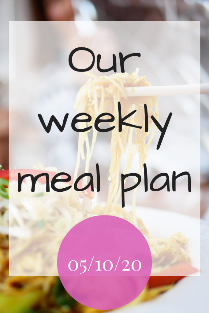 Our weekly meal plan - 05/10/20