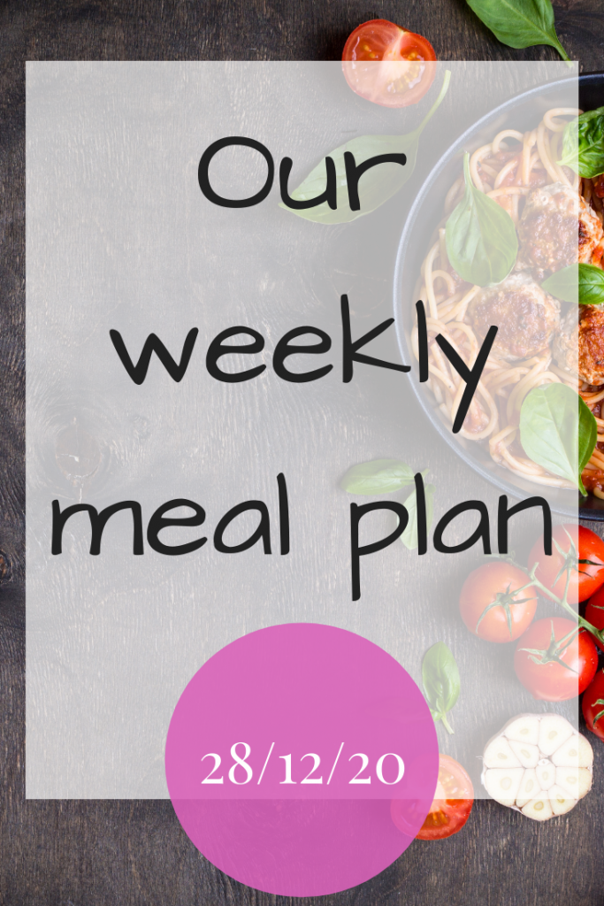 Our weekly meal plan - 28/12/20