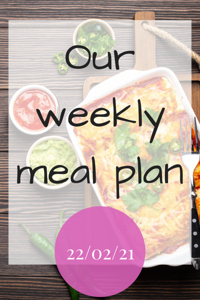 Our weekly meal plan - 22/02/21