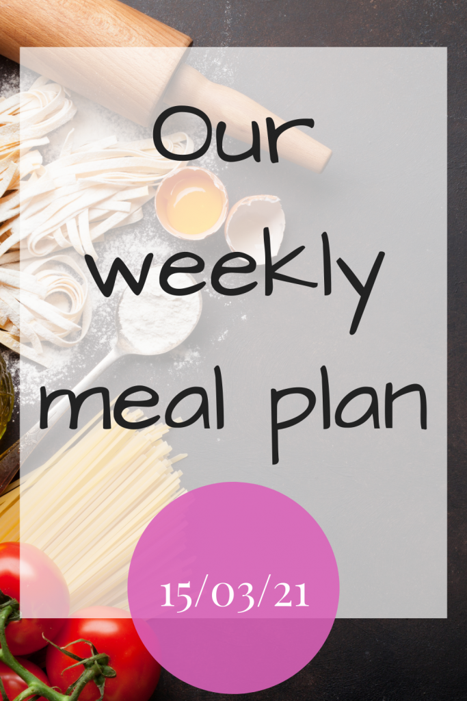 Our weekly meal plan - 15/03/21