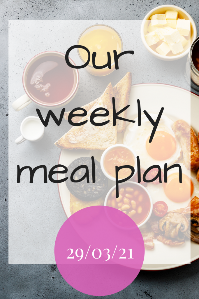 Our weekly meal plan - 29th March 2021