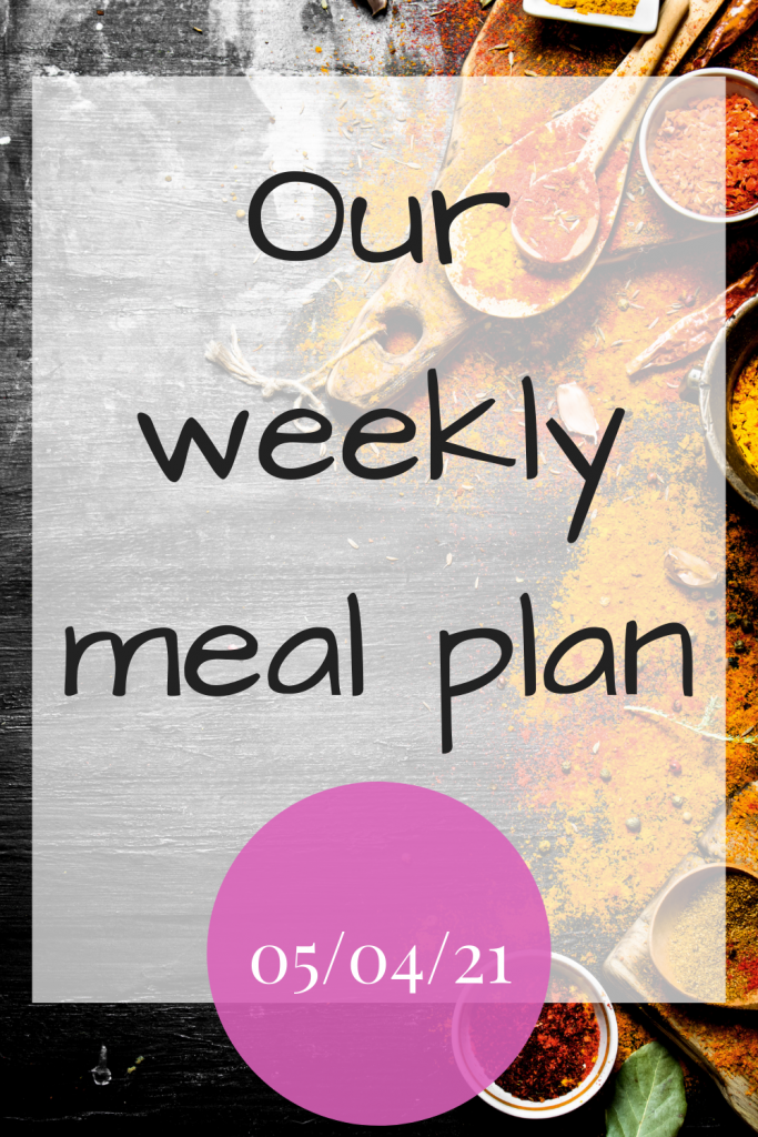 Our weekly meal plan - 05/04/21